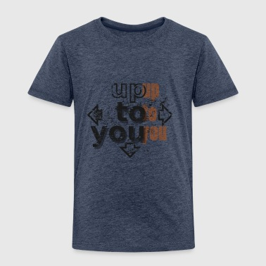 Up to you - Kinderen Premium T-shirt