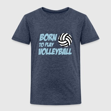 Born to play Volleyball - Kids' Premium T-Shirt