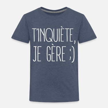 Citations T'inquiète, Je Gère ;) - T-shirt Premium Enfant