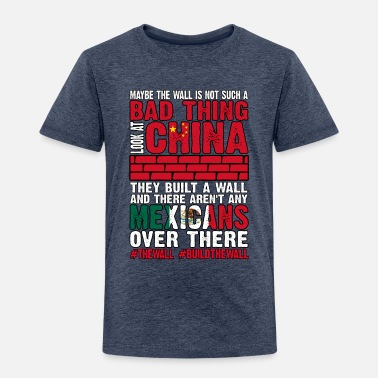 d2d0e9ce Wall Not Bad Look At China They Built Wall No - Kids' Premium. Kids'  Premium T-Shirt