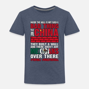 Bad Look Wall Not Bad Look At China They Built Wall No - Kids' Premium T-Shirt