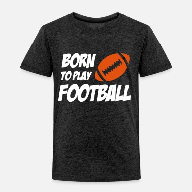 Kindisch Born To Play Football - Kids' Premium T-Shirt