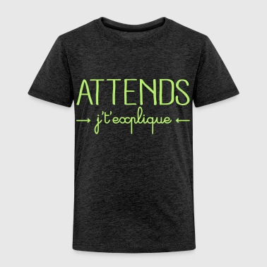 Attend Attends j't'explique - T-shirt Premium Enfant
