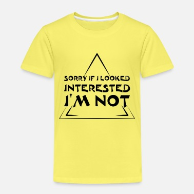 Sorry if looked interested i'm not - Kinder Premium T-Shirt