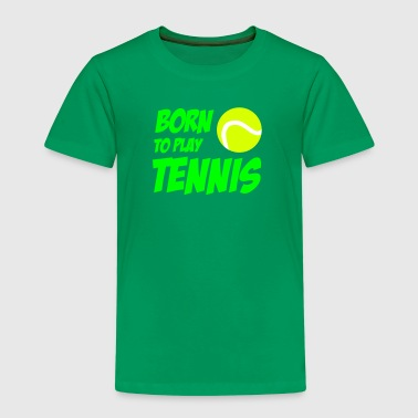 Born To Play Tennis - Kinder Premium T-Shirt