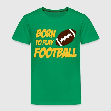 Born To Play Football - Kids' Premium T-Shirt