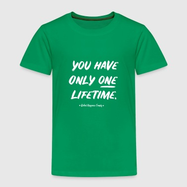 you have only one lifetime - Kids' Premium T-Shirt