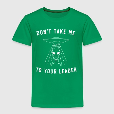 Don't Take Me To Your Leader - Kids' Premium T-Shirt