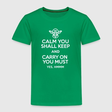 Calm you shall keep and carry on you must - Kinder Premium T-Shirt