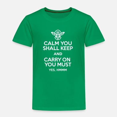 Yoda Calm you shall keep and carry on you must - Kinder Premium T-Shirt
