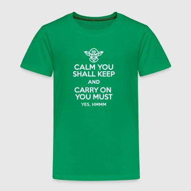 Calm you shall keep and carry on you must - Kids' Premium T-Shirt