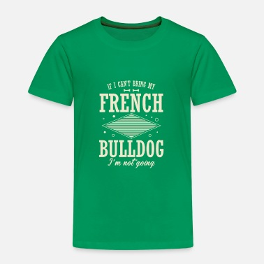 If i can not bring my french bulldog ... - Kids' Premium T-Shirt