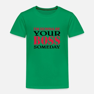 I'm gonna be your Boss someday - Kinder Premium T-Shirt