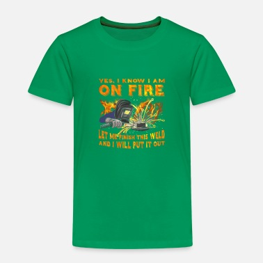 I Know I Am On Fire Let Me Finish This Weld And Wi - Kids' Premium T-Shirt