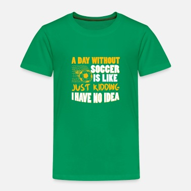 A Day Without Soccer Is Like - Kids' Premium T-Shirt