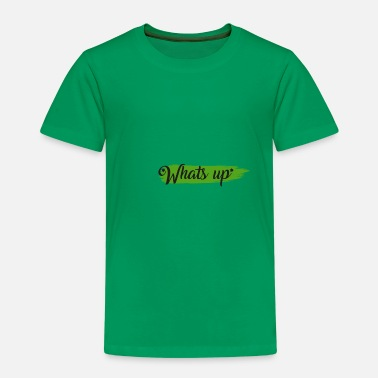 Whats Up What's up - Kids' Premium T-Shirt