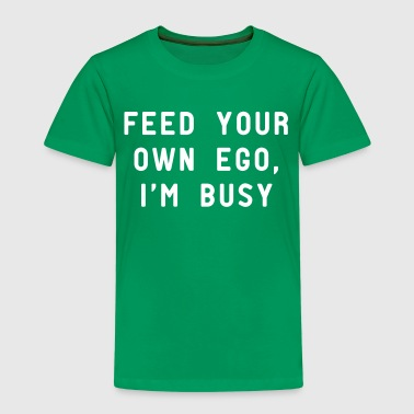 Feed Your Own Ego, I'm Busy - Kids' Premium T-Shirt
