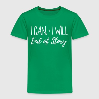 I Can And I Will End Of Story - Kids' Premium T-Shirt