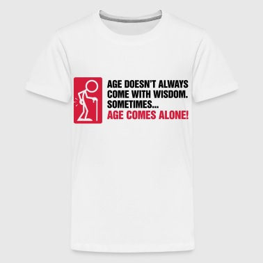 With age comes mostly only age - Teenage Premium T-Shirt