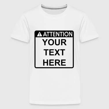Attention Sign (1 colour) - Teenage Premium T-Shirt