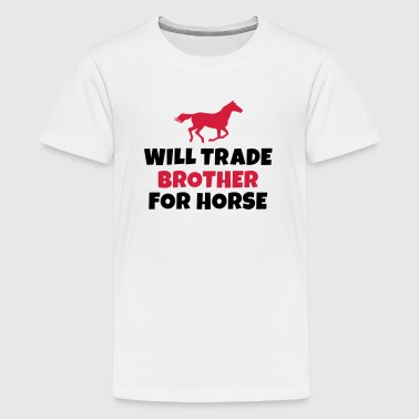 Will trade brother for horse - Teenage Premium T-Shirt