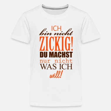 52f96a201a0ef5 Lustige Sprüche ich bin nicht zickig 2c - Teenager Premium T-Shirt