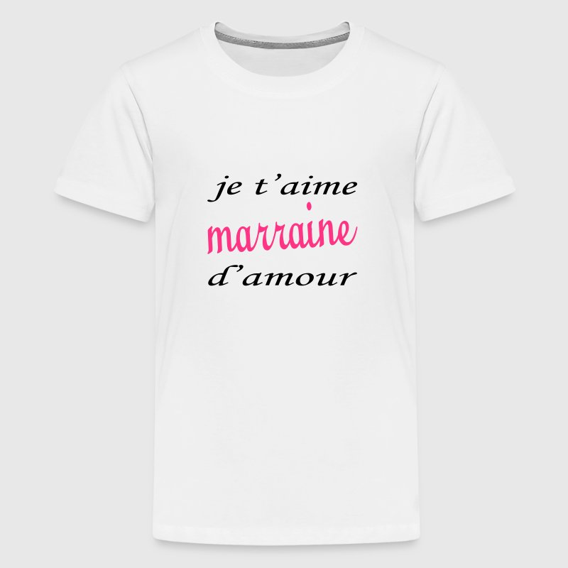 Je t'aime marraine d'amour - Teenage Premium T-Shirt