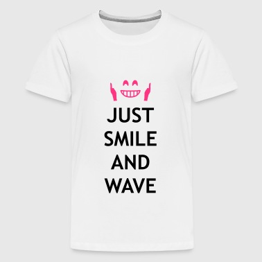 Just smile and wave - Teenage Premium T-Shirt