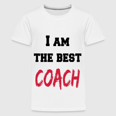I am the best coach - Teenager Premium T-shirt