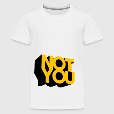 JOSZ DESIGN Not You 1 - Teenager Premium T-Shirt