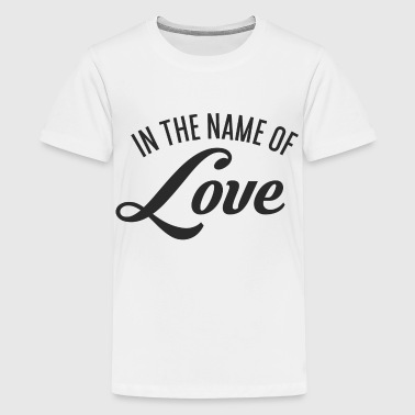 In the name of Love - Teenager Premium T-Shirt