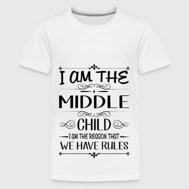 I am the middle child the reason we have rules - Teenager Premium T-Shirt