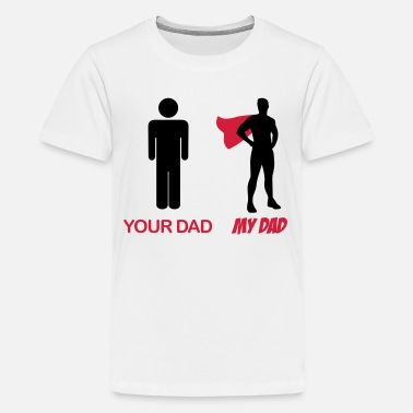 My Dad Your Dad - My Dad - Camiseta premium adolescente