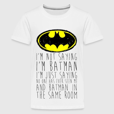 Batman I'm not saying black Teenager T-Shirt - Teenager premium T-shirt