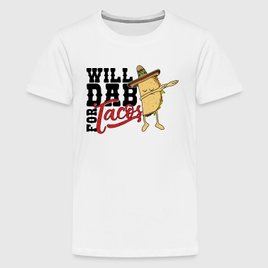 will dab for tacos - Cinco de Mayo Mexican Taco - Teenage Premium T-Shirt