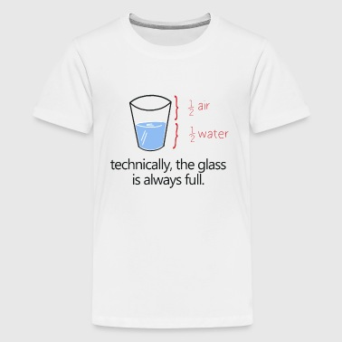 THE GLASS IS ALWAYS FULL! - Teenage Premium T-Shirt