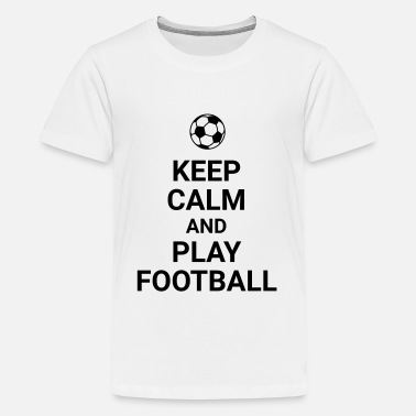 Keep Calm And Play Football keep calm and play football Fussball Fußball Sport - Teenage Premium T-Shirt