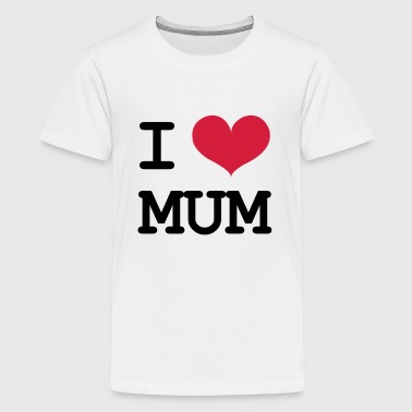 I Love Mamma I Love Mum - Teenager Premium T-Shirt