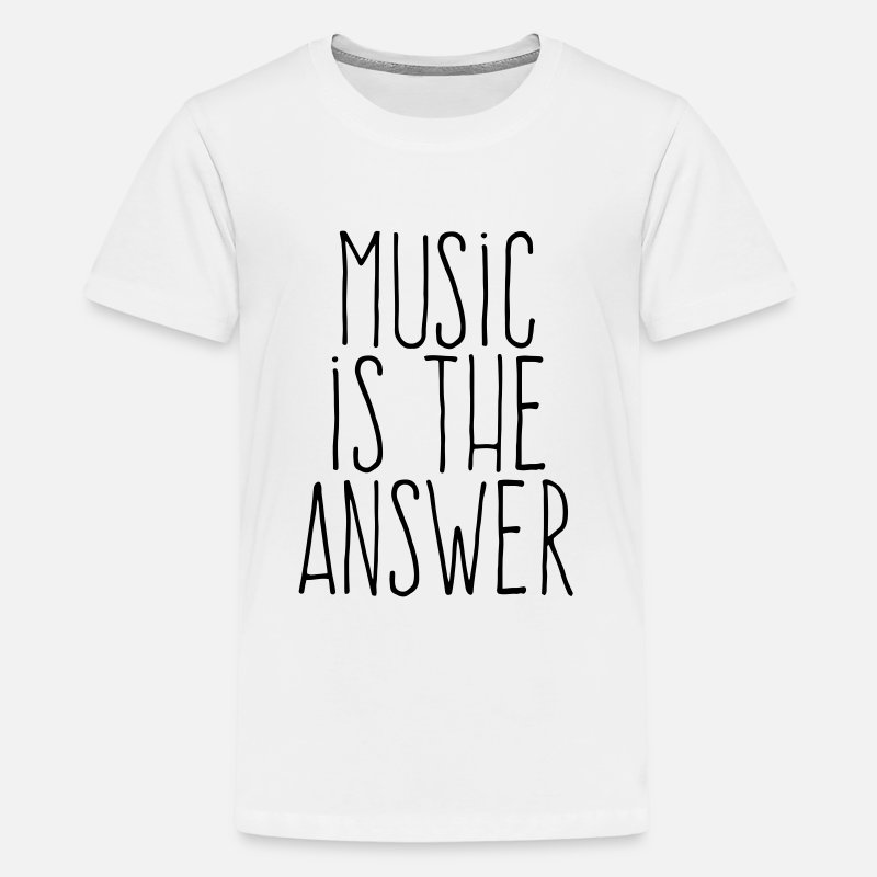 Music T-Shirts - music is the answer - Teenager premium T-shirt wit