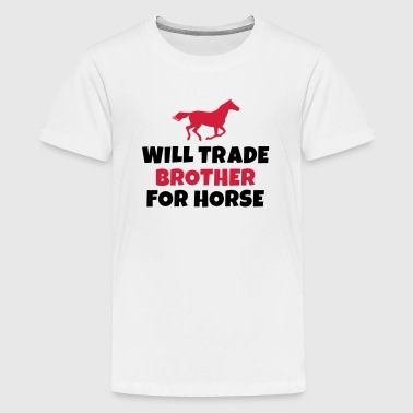 Trade Will trade brother for horse - Teenage Premium T-Shirt
