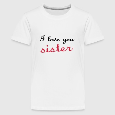 I Love Mamma I love you sister - Teenager Premium T-Shirt