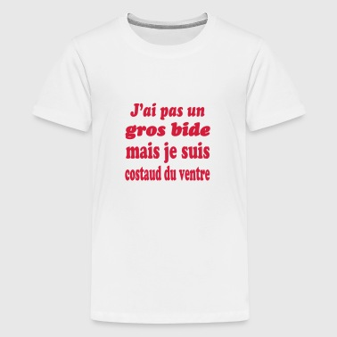 Ventre J'ai gros bide mais je suis costaud du ventre - T-shirt Premium Ado