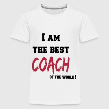 I am the best coach of the world - Teenager Premium T-shirt