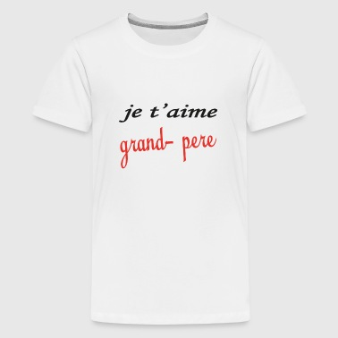 Je t'aime grand-père - Teenage Premium T-Shirt