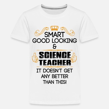 Betting Goods Smart Good Looking Science Teacher Doesnt Get Bet - Teenage Premium T-Shirt