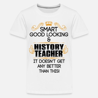 Betting Goods Smart Good Looking History Teacher Doesnt Get Bet - Teenage Premium T-Shirt