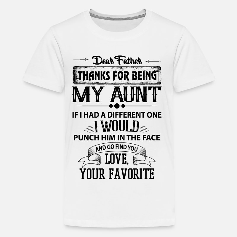 Aunt T-Shirts - Dear Aunt, Thanks For Being My Aunt, Love - Teenage Premium T-Shirt white