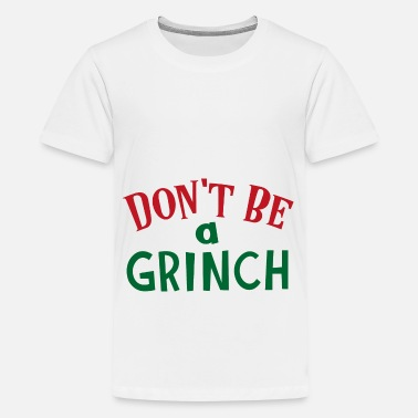 Grinch No seas un veneno de Grinch - Camiseta premium adolescente