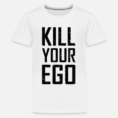 Kill Your Ego Kill Your Ego - Teenager Premium T-Shirt