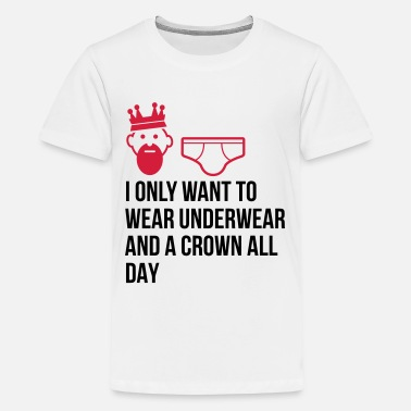 I want to wear only underwear and a crown - Teenage Premium T-Shirt